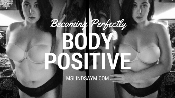 Becoming Perfectly Body Positive - 8 Tips For Radical Self Love