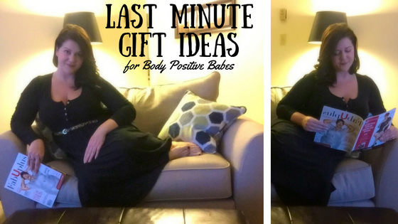 Last Minute Gift Ideas for Body Positive Babes